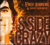 Fred Andrews/Honeybrowne - This Side of Crazy