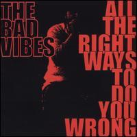 Bad Vibes - All the Right Ways to Do You Wrong