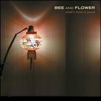 Bee & Flower - What's Mine Is Yours