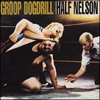 Groop Dogdrill - Half Nelson