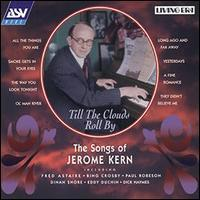 Jerome Kern - Till the Clouds Roll By: The Songs of Jerome Kern