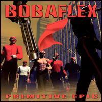 Bobaflex - Primitive Epic