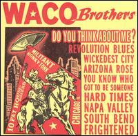 The Waco Brothers - Do You Think About Me?
