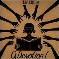 Liz Green - O, Devotion!