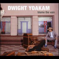 Dwight Yoakam - Blame the Vain