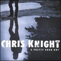 Chris Knight - A Pretty Good Guy