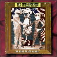 The Moog Cookbook - Ye Olde Space Band: Plays Classic Rock Hits