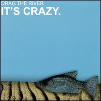 Drag the River - It's Crazy