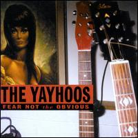 The Yayhoos - Fear Not the Obvious