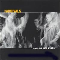 The Arrivals - Goodbye New World