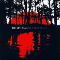 The Static Age - Blank Screens