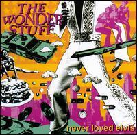 The Wonder Stuff - Never Loved Elvis