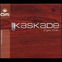 Kaskade - It's You, It's Me