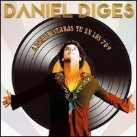 Daniel Diges - ¿Dónde Estabas Tú en los 70?