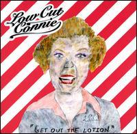 Low Cut Connie - Get out the Lotion