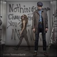 Justin Townes Earle - Nothing's Gonna Change the Way You Feel About Me Now
