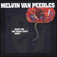 Melvin Van Peebles - What The... You Mean I Can't Sing?