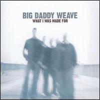 Big Daddy Weave - What I Was Made For [11 Tracks]