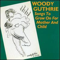 Woody Guthrie - Songs to Grow on for Mother and Child