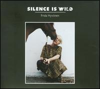 Frida Hyvönen - Silence Is Wild