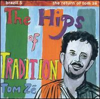 Tom Zé - Brazil Classics, Vol. 5: The Hips of Tradition