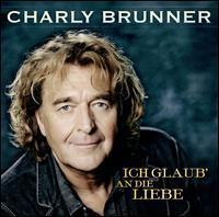 Charly Brunner - Ich Glaub' An die Liebe