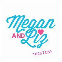 Megan & Liz - This Time [f.y.e. Exclusive]