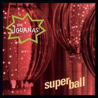 The Iguanas - Super Ball