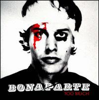 Bonaparte - Too Much [6 Video Enhanced Edition]