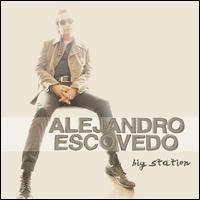 Alejandro Escovedo - Big Station