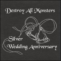 Destroy All Monsters - Silver Wedding Anniversary