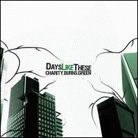 Days Like These - Charity. Burns. Green