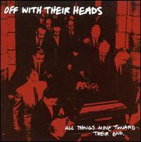 Off with Their Heads - All Things Move Toward Their End