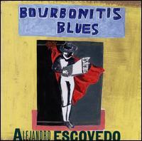 Alejandro Escovedo - Bourbonitis Blues