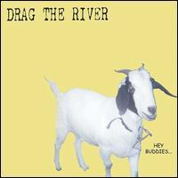 Drag the River - Hey Buddies...