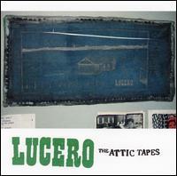 Lucero - The Attic Tapes