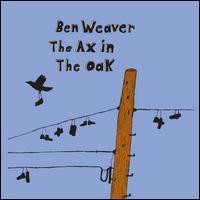 Ben Weaver - The Ax in the Oak
