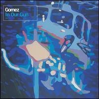 Gomez - In Our Gun