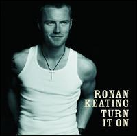 Ronan Keating - Turn It On [Bonus Tracks]
