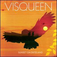Visqueen - Sunset on Dateland