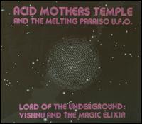 Acid Mothers Temple/The Melting Paraiso U.F.O. - Lord of the Underground: Vishnu and the Magic Elixir