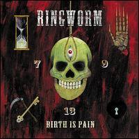 Ringworm - Birth is Pain