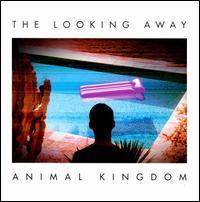 Animal Kingdom - The Looking Away