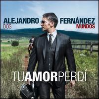 Alejandro Fernández - Tu Amor Perdi