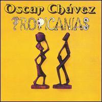 Oscar Chavez - Tropicanias