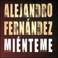 Alejandro Fernández - Miénteme