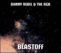 Danny Rebel & The KGB - Blastoff
