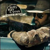 Billy Ray Cyrus - Change My Mind