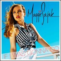 Maggie Sajak - If I Was Gonna Go