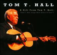 Tom T. Hall - A Gift From Tom T. Hall: Tom T. Hall Sings Miss Dixie & Tom T.
